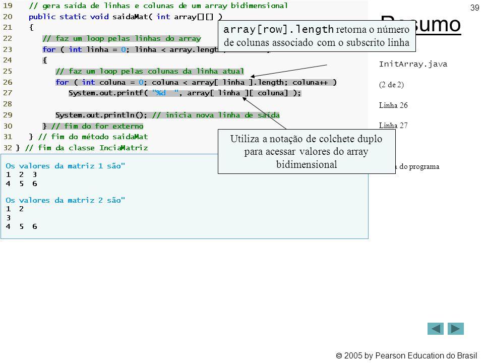 Resumo array[row].length retorna o número de colunas associado com o subscrito linha. InitArray.java.